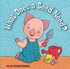 What Does a Seed Need? by Liz Goulet DuBois (Hardback, 2011)