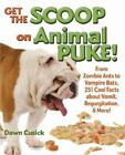 Get the Scoop on Animal Puke! : From Zombie Ants to Vampire Bats, 251 Cool Facts about Vomit, Regurgitation, and More! by Dawn Cusick (2014, Hardcover)