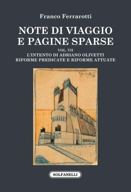 Note di viaggio e pagine sparse. Vol. 7: L' intento di Adriano Olivetti. Riforme