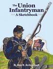 The Union Infantryman: A Sketchbook by Alan Archambault (Paperback / softback, 2014)
