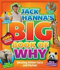 Jack Hanna's Big Book of Why : Amazing Animal Facts and Photos by Media Lab Books Editors and Jack Hanna (2015, Hardcover)