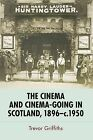 The Cinema and Cinema-going in Scotland, 1896-1950 by Trevor Griffiths (Paperback, 2013)