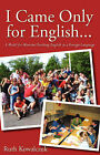 I Came Only for English... by Ruth Kowalczuk (Paperback / softback, 2007)