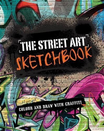 The Street Art Sketchbook: Colour and Draw with Graffiti By David Samuel