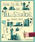 How to be an Illustrator by Darrel Rees, Nicholas Blechman (Paperback, 2014)