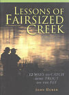Lessons of Fairsized Creek: 12 Ways to Catch More Trout on the Fly by John Huber (Hardback, 2002)