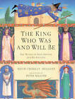 The King Who Was and Will Be: World of King Arthur and His Knights by Kevin Crossley-Holland (Hardback, 1998)
