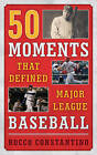 50 Moments That Defined Major League Baseball by Rocco Constantino (Hardback, 2016)