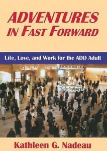 Adventures-In-Fast-Forward-Life-Love-and-Work-for-the-ADD-Adult-by-Kathleen
