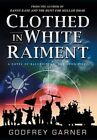 Clothed in White Raiment: A Novel of Baluchistan: The Good Fight by Dr Godfrey Garner (Hardback, 2015)
