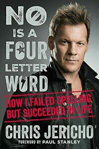 No Is a Four-Letter Word: How I Failed Spelling But...by Chris Jericho #X4496U