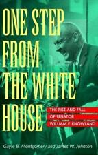 One Step from the White House: The Rise and Fall of Senator William F. Knowland