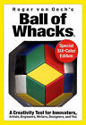 Ball of Whacks: Six-Color: A Creativity Tool for Innovators, Artist, Engineers, Writers, Designers, and You by Creative Whack Company, USA (Mixed media product, 2011)