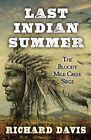 Last Indian Summer: The Bloody Milk Creek Siege by Richard Davis (Hardback, 2015)
