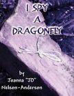 I Spy a Dragonfly 9781604415810 by Joanna Nelson-anderson Paperback