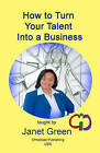How to Turn Your Talent Into a Business by MS Janet Green (Paperback / softback, 2011)
