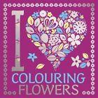 I Heart Colouring: Flowers by Michael O'Mara Books Ltd (Paperback, 2016)