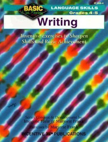 Writing 4-5 : Inventive Exercises to Sharpen Skills and Raise Achievement