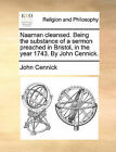 Naaman Cleansed. Being the Substance of a Sermon Preached in Bristol, in the Year 1743. by John Cennick. by John Cennick (Paperback / softback, 2010)