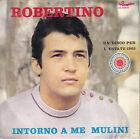 45TRS VINYL 7''/ ITALIAN SP ROBERTINO / INTORNO A ME MULINI
