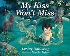 My Kiss Won't Miss by Lesley Dahlseng (Hardback, 2014)