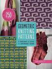 Geometric Knitting Patterns: A Sourcebook of Classic to Contemporary Designs: Includes Charts for 750 Decorative Motifs by Tina Barrett (Paperback / softback, 2015)