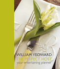 William Yeoward: The Perfect Host: Your Entertaining Planner by William Yeoward (Hardback, 2009)
