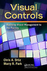 Visual Controls: Applying Visual Management to the Factory by Chris A. Ortiz, Murry Park (Paperback, 2011)