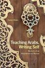 Teaching Arabs, Writing Self: Memoirs of an Arab-American Woman by Evelyn Shakir (Paperback / softback, 2013)
