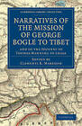 Narratives of the Mission of George Bogle to Tibet: And of the Journey of Thomas Manning to Lhasa by George Bogle, Thomas Manning (Paperback, 2010)