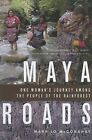 Maya Roads: One Woman's Journey Among the People of the Rainforest by Mary Jo McConahay (Paperback / softback, 2011)