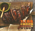 Ribs, Chops, Steaks, Wings: Irresistible Recipes for the Grill, Stovetop, and Oven by Leigh Beisch (Hardback, 2010)