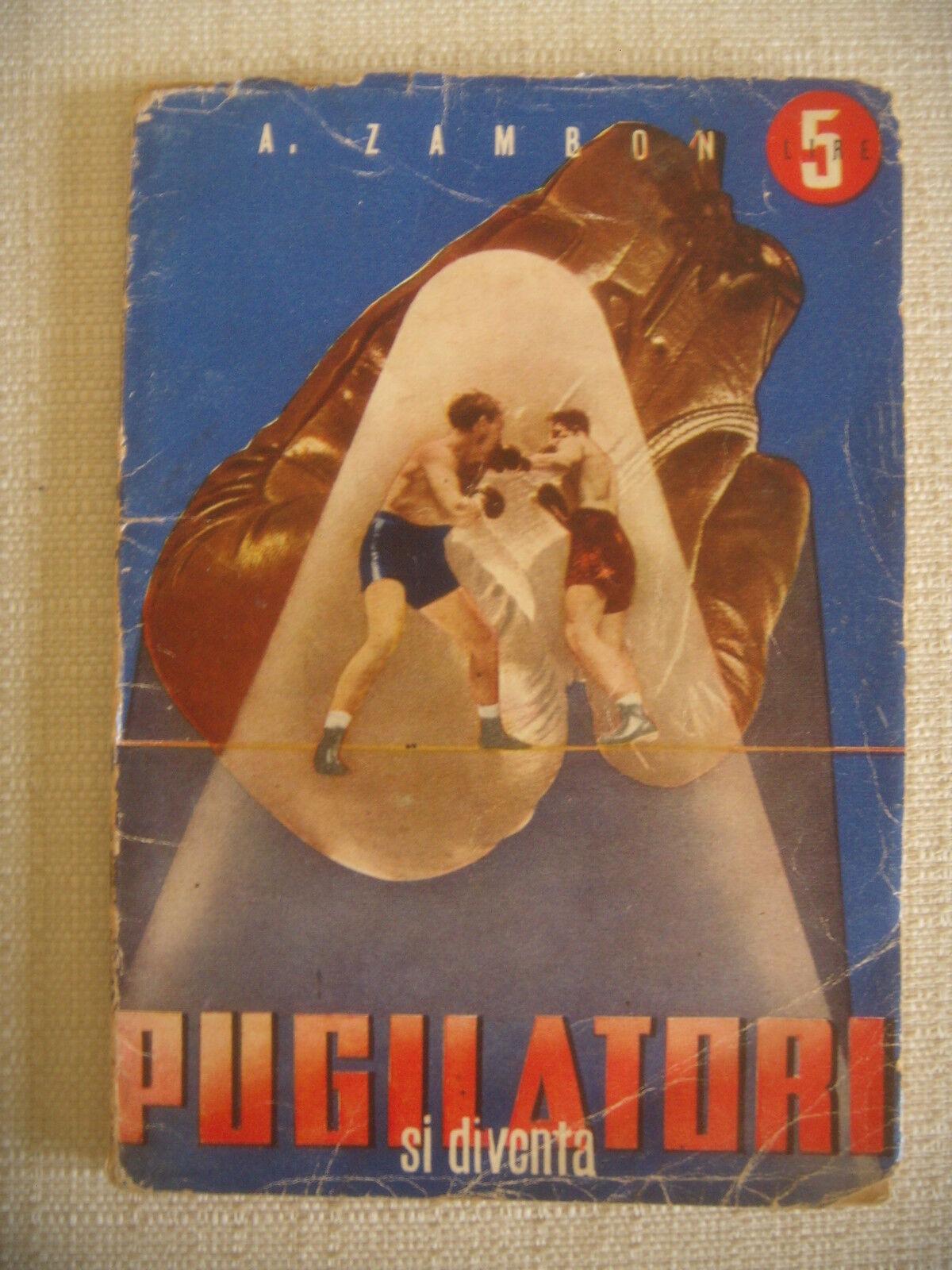 RARISSIMO LIBRO BOXE PUGILATO - PUGILATORI SI DIVENTA - 1943 XXI E.F.  A. ZAMBON