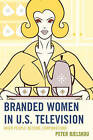 Branded Women in U.S. Television: When People Become Corporations by Peter Bjelskou (Hardback, 2014)