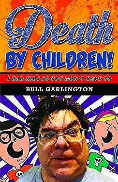 Death by Children! : I Had Kids So You Don't Have To Paperback Bull Garlington