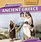 A Kid's Life in Ancient Greece by Sarah Machajewski, Sara Machajewski (Hardback, 2015)