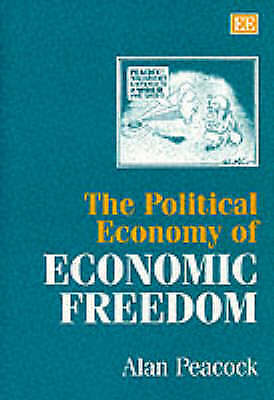 The Political Economy of Economic Freedom by Peacock, Alan T.