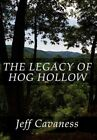 The Legacy of Hog Hollow by Jeff Cavaness (Hardback, 2012)