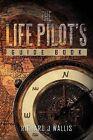The Life Pilot's Guide Book by Richard J Wallis (Paperback / softback, 2012)