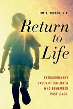 Return to Life : Extraordinary Cases of Children Who Remember Past Lives by Jim B. Tucker (2015, Paperback)