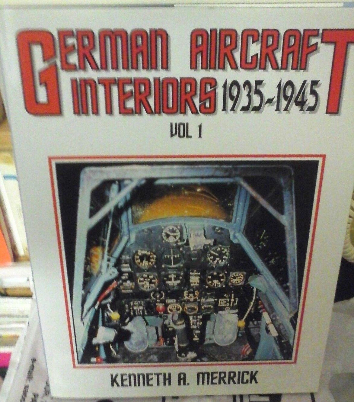 GERMAN AIRCRAFT INTERIORS 1935 1945 VOL.1-BY KENNETH A. MERRICK-MONOGRAM PUBLISH