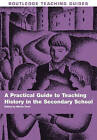 A Practical Guide to Teaching History in the Secondary School by Taylor & Francis Ltd (Paperback, 2006)