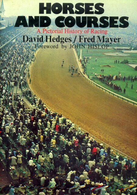 Hedges, David & Mayer, Fred HORSES AND COURSES A PICTORIAL HISTORY OF RACING 197