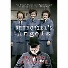 Churchill's Angels: How Britain's Women Secret Agents Changed the Course of the Second World War by Bernard O'Connor (Paperback, 2014)