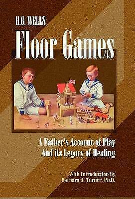 H G Wells Floor Games: A Father's Account of Play and it's Legacy of Healing...