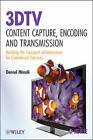 3DTV Content Capture, Encoding and Transmission: Building the Transport Infrastructure for Commercial Services by Daniel Minoli (Hardback, 2010)