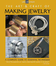 The Art & Craft of Making Jewelry: A Complete Guide to Essential Techniques by J