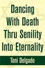 Dancing with Death Thru Senility Into Eternality by Toni Delgado (Paperback / softback, 2002)