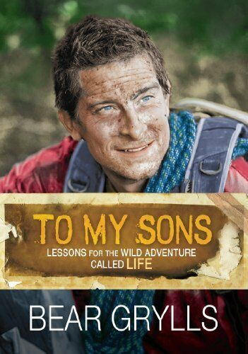1 of 1 - To My Sons: Lessons for the Wild Adventure Called L... by Bear Grylls 0745956017