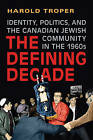 The Defining Decade: Identity, Politics, and the Canadian Jewish Community in the 1960s by Harold R. Troper (Paperback, 2010)